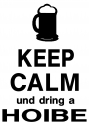 Keep Calm und dring a Hoibe